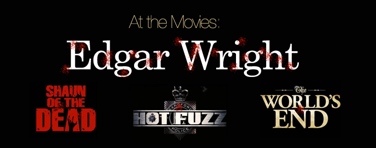 Post image for At the Movies: How I Almost Met Edgar Wright (Twice) and Why His Films Are Important