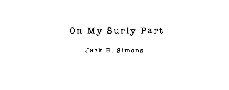 Post image for Poem: On My Surly Part by Jack H. Simons