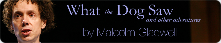 Post image for Book Review: What the Dog Saw by Malcolm Gladwell