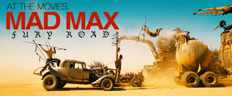 Post image for At the Movies: Mad Max, Fury Road